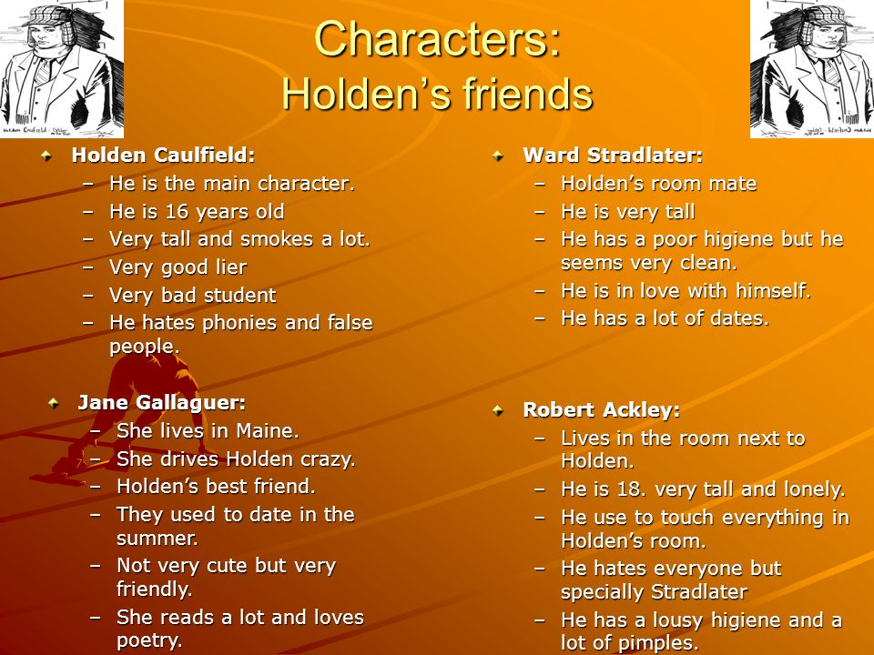 Characters: Family and Teachers D.B Caulfield: –He is Holdens brother –Quite rich and lives in Hollywood –He writes stories.