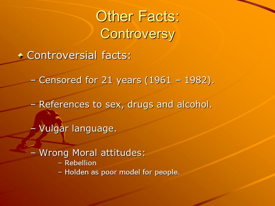 Other Facts: Controversy Controversial facts: –Censored for 21 years (1961 – 1982).