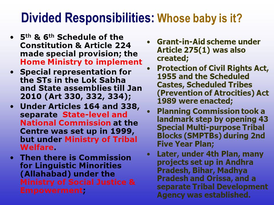 Divided Responsibilities: Whose baby is it? 5 th & 6 th Schedule of the Constitution & Article 224 made special provision; the Home Ministry to implem