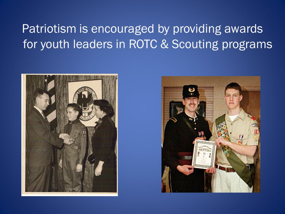 Patriotism is encouraged by providing awards for youth leaders in ROTC & Scouting programs