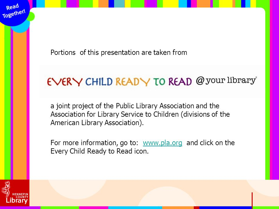 Portions of this presentation are taken from a joint project of the Public Library Association and the Association for Library Service to Children (di