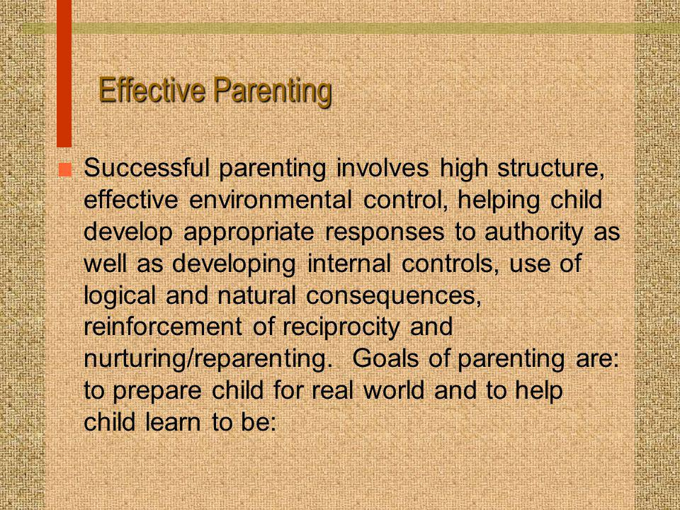 Effective Parenting n Successful parenting involves high structure, effective environmental control, helping child develop appropriate responses to au