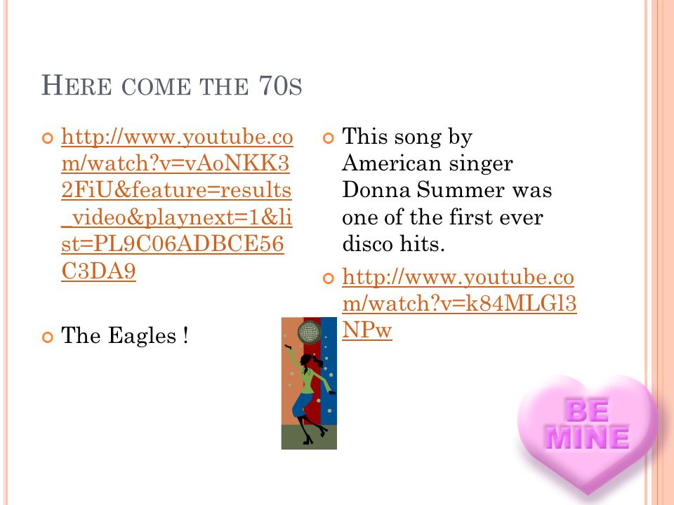 H ERE COME THE 70 S http://www.youtube.co m/watch v=vAoNKK3 2FiU&feature=results _video&playnext=1&li st=PL9C06ADBCE56 C3DA9 http://www.youtube.co m/watch v=vAoNKK3 2FiU&feature=results _video&playnext=1&li st=PL9C06ADBCE56 C3DA9 The Eagles .