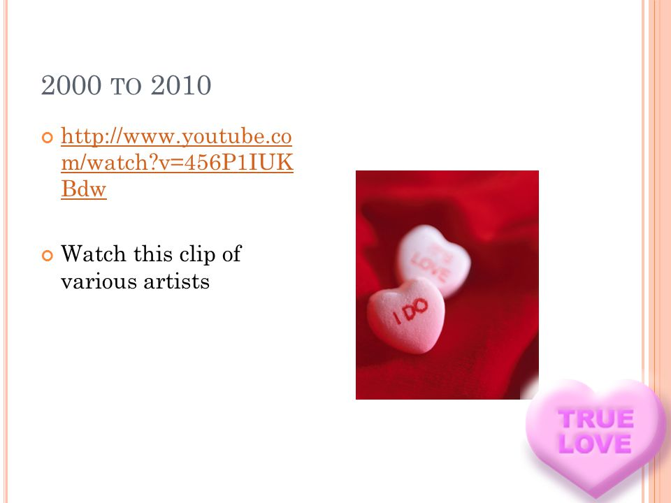 2000 TO 2010 http://www.youtube.co m/watch v=456P1IUK Bdw http://www.youtube.co m/watch v=456P1IUK Bdw Watch this clip of various artists