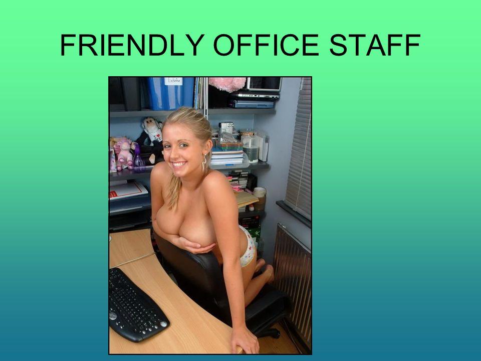 FRIENDLY OFFICE STAFF