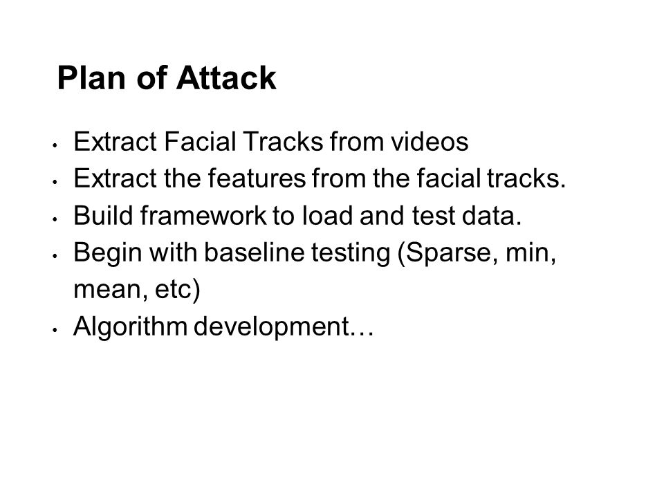 Plan of Attack Extract Facial Tracks from videos Extract the features from the facial tracks.