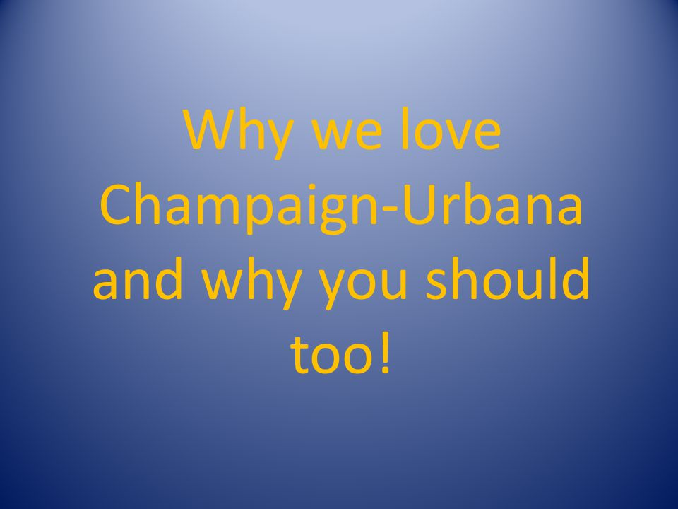 Why we love Champaign-Urbana and why you should too!