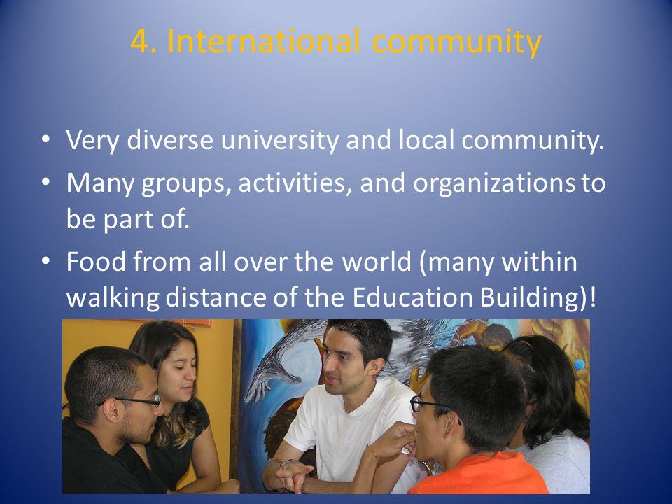 4. International community Very diverse university and local community.