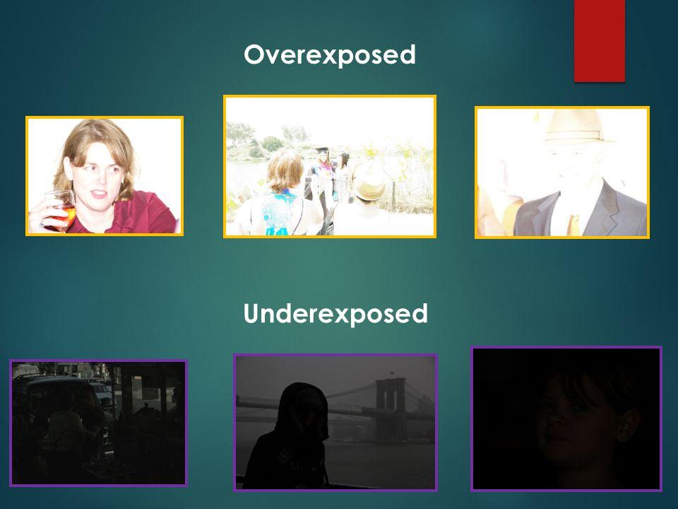 Overexposed Underexposed
