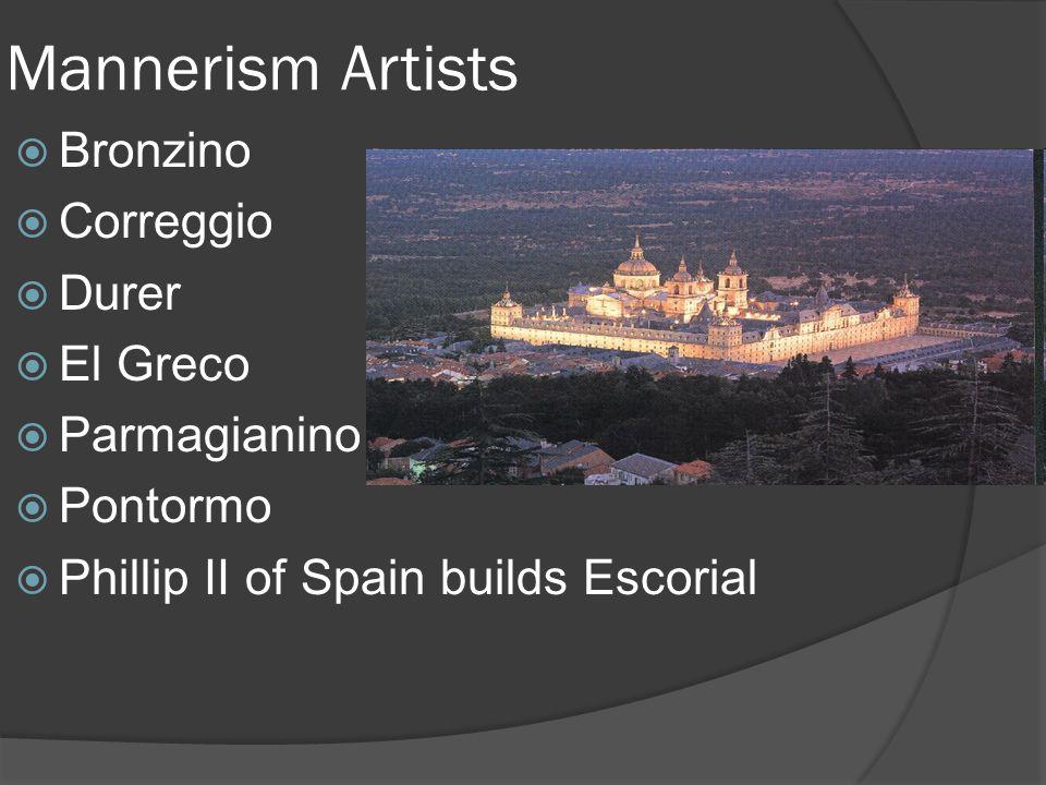 Mannerism Artists Bronzino Correggio Durer El Greco Parmagianino Pontormo Phillip II of Spain builds Escorial