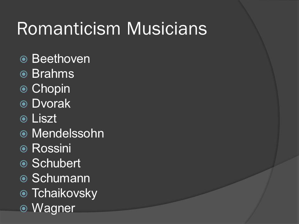 Romanticism Musicians Beethoven Brahms Chopin Dvorak Liszt Mendelssohn Rossini Schubert Schumann Tchaikovsky Wagner