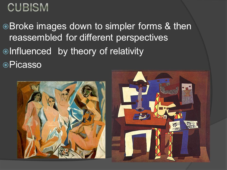 Broke images down to simpler forms & then reassembled for different perspectives Influenced by theory of relativity Picasso