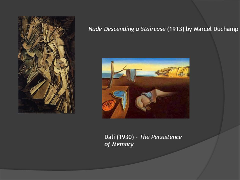 Nude Descending a Staircase (1913) by Marcel Duchamp Dali (1930) – The Persistence of Memory