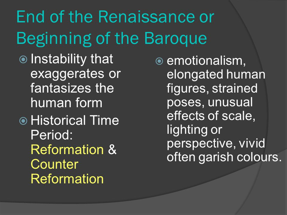 End of the Renaissance or Beginning of the Baroque Instability that exaggerates or fantasizes the human form Historical Time Period: Reformation & Cou