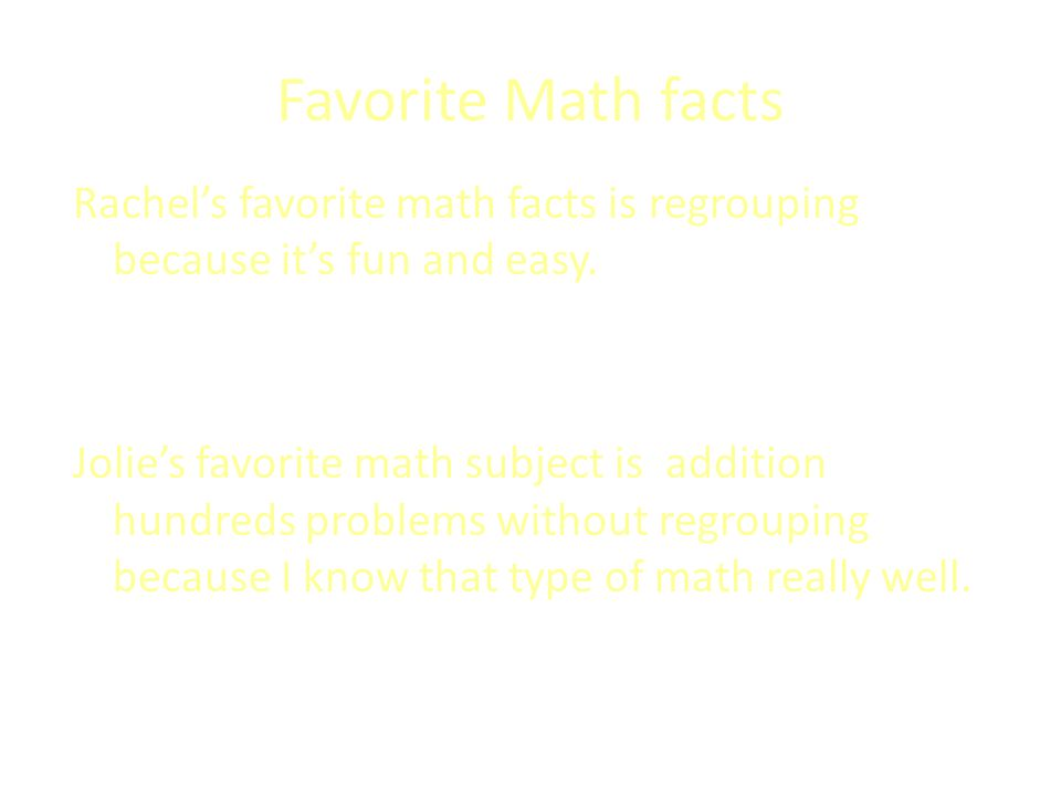 Favorite Math facts Rachels favorite math facts is regrouping because its fun and easy. Jolies favorite math subject is addition hundreds problems wit