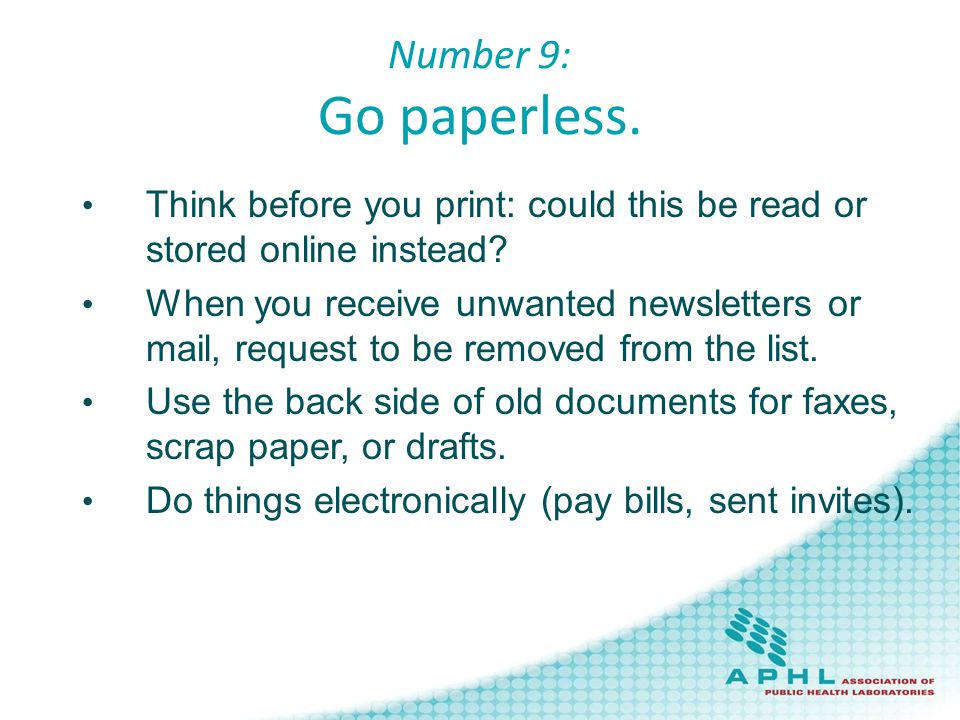 Number 9: Go paperless. Think before you print: could this be read or stored online instead.