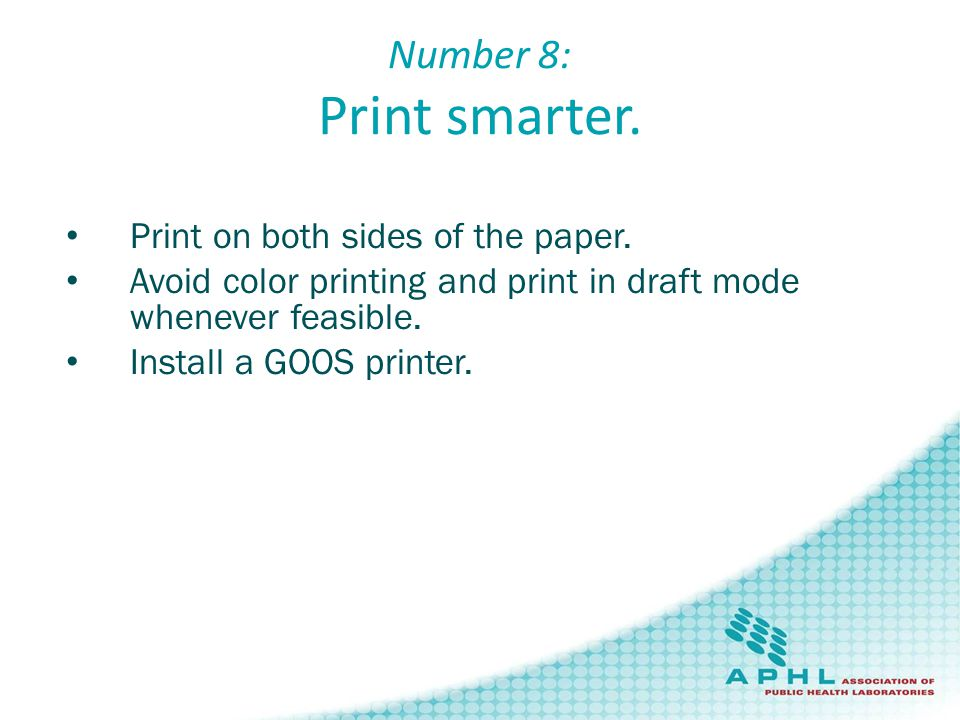 Number 8: Print smarter. Print on both sides of the paper.