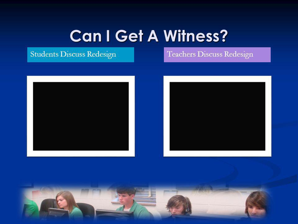 Can I Get A Witness Students Discuss RedesignTeachers Discuss Redesign