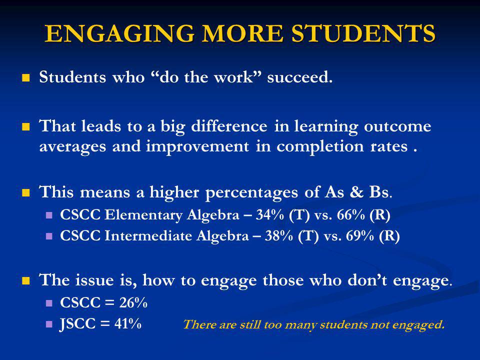 ENGAGING MORE STUDENTS Students who do the work succeed.