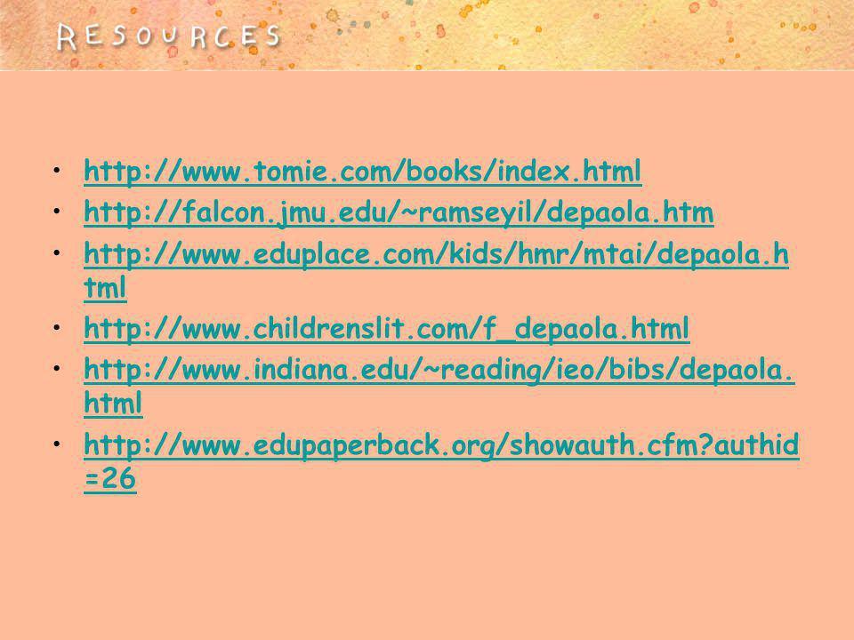 http://www.tomie.com/books/index.html http://falcon.jmu.edu/~ramseyil/depaola.htm http://www.eduplace.com/kids/hmr/mtai/depaola.h tmlhttp://www.eduplace.com/kids/hmr/mtai/depaola.h tml http://www.childrenslit.com/f_depaola.html http://www.indiana.edu/~reading/ieo/bibs/depaola.