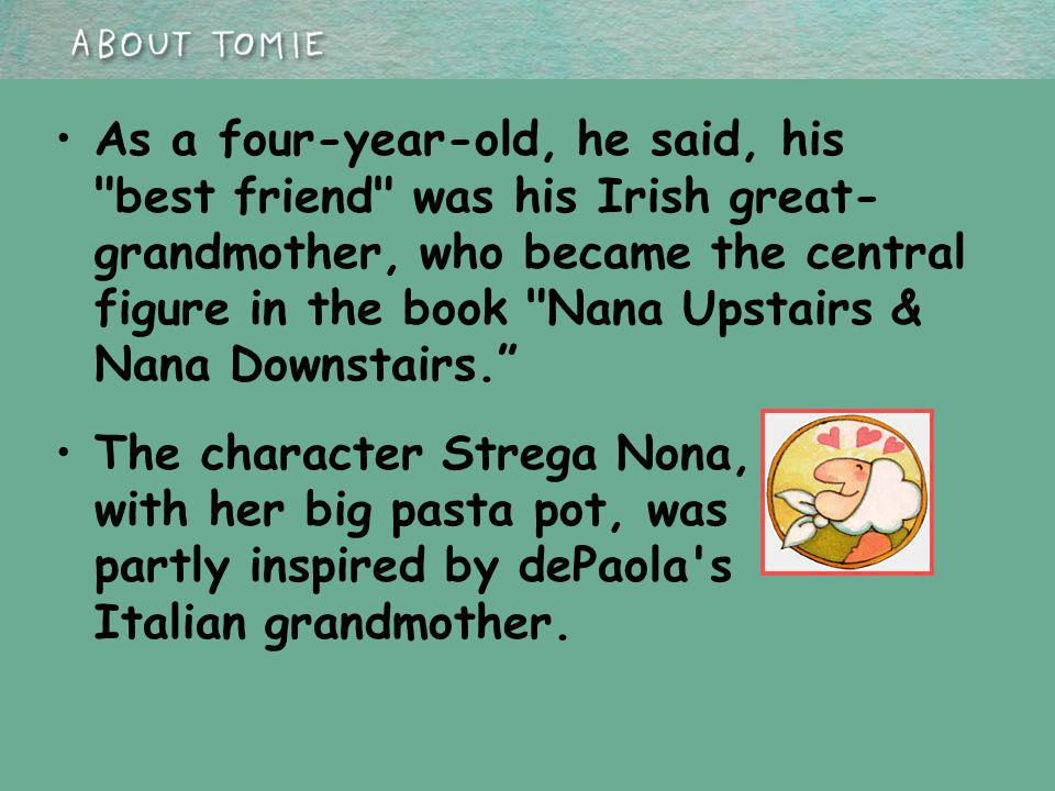 As a four-year-old, he said, his best friend was his Irish great- grandmother, who became the central figure in the book Nana Upstairs & Nana Downstairs.