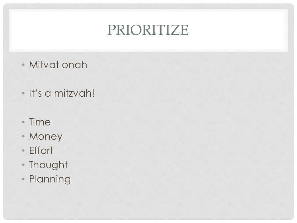 PRIORITIZE Mitvat onah Its a mitzvah! Time Money Effort Thought Planning