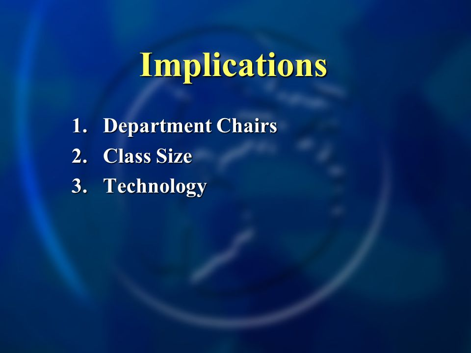 Implications 1.Department Chairs 2.Class Size 3. Technology