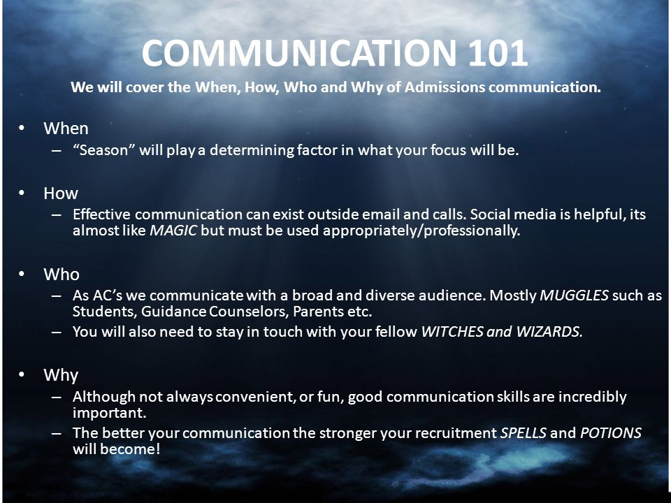 COMMUNICATION 101 We will cover the When, How, Who and Why of Admissions communication.