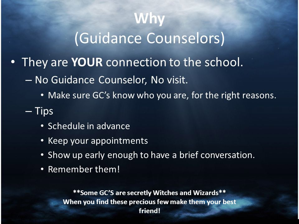 Why (Guidance Counselors) They are YOUR connection to the school.
