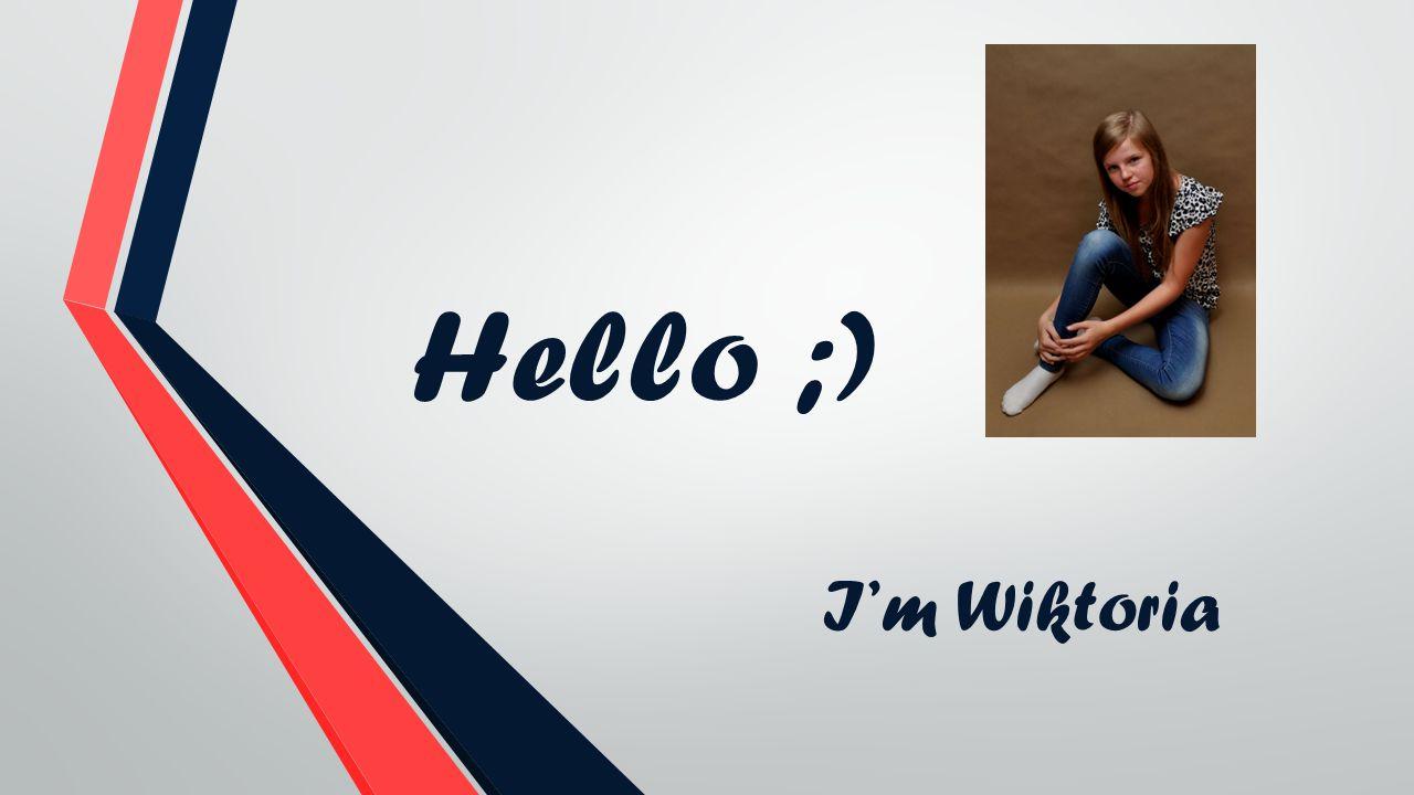 Hello ;) Im Wiktoria