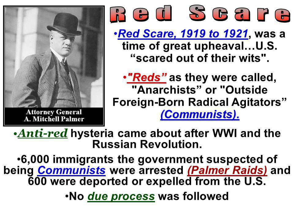 Red Scare, 1919 to 1921, was a time of great upheaval…U.S. scared out of their wits