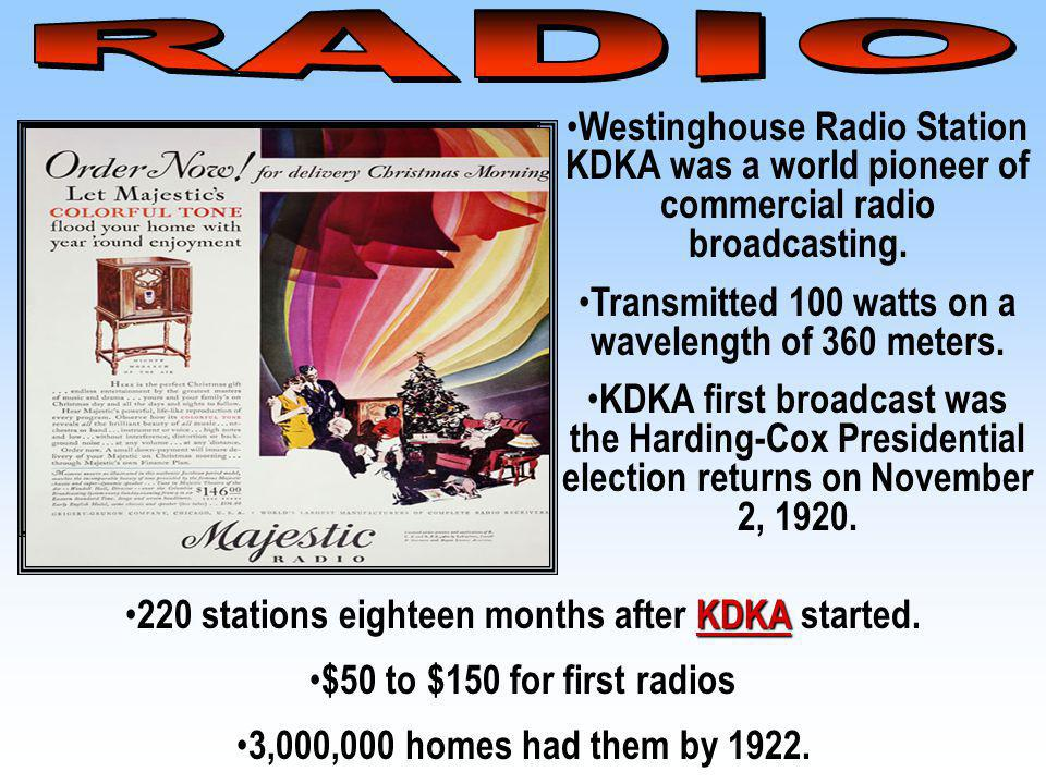 Westinghouse Radio Station KDKA was a world pioneer of commercial radio broadcasting. Transmitted 100 watts on a wavelength of 360 meters. KDKA first