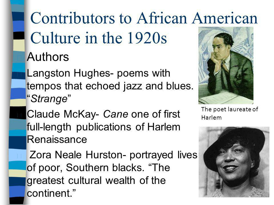 Contributors to African American Culture in the 1920s n Authors n Langston Hughes- poems with tempos that echoed jazz and blues.Strange n Claude McKay