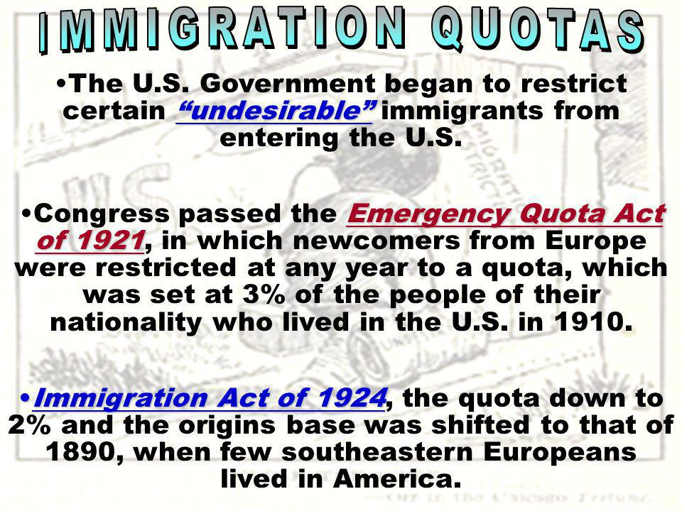 undesirableThe U.S. Government began to restrict certain undesirable immigrants from entering the U.S. Emergency Quota Act of 1921Congress passed the