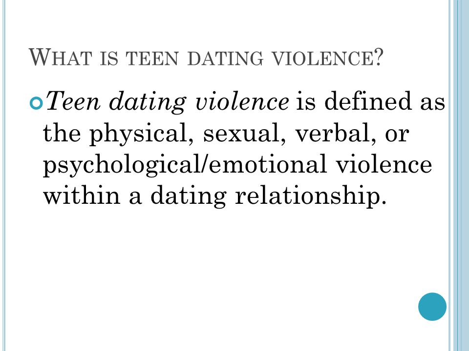 W HAT IS TEEN DATING VIOLENCE .