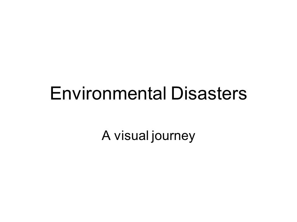 Environmental Disasters A visual journey
