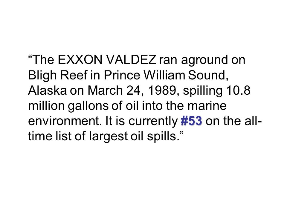 #53 The EXXON VALDEZ ran aground on Bligh Reef in Prince William Sound, Alaska on March 24, 1989, spilling 10.8 million gallons of oil into the marine