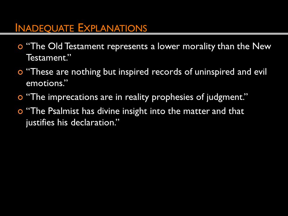 I NADEQUATE E XPLANATIONS The Old Testament represents a lower morality than the New Testament. These are nothing but inspired records of uninspired a