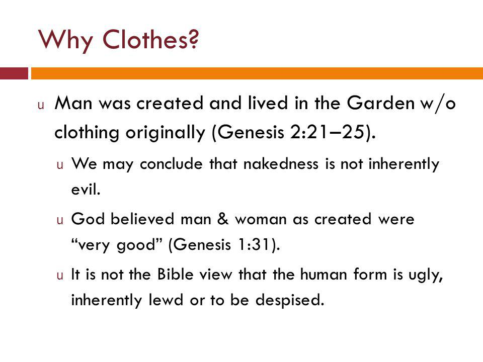 Why Clothes.u Man sinned and lost his original innocence & purity (Genesis 3:1–11).