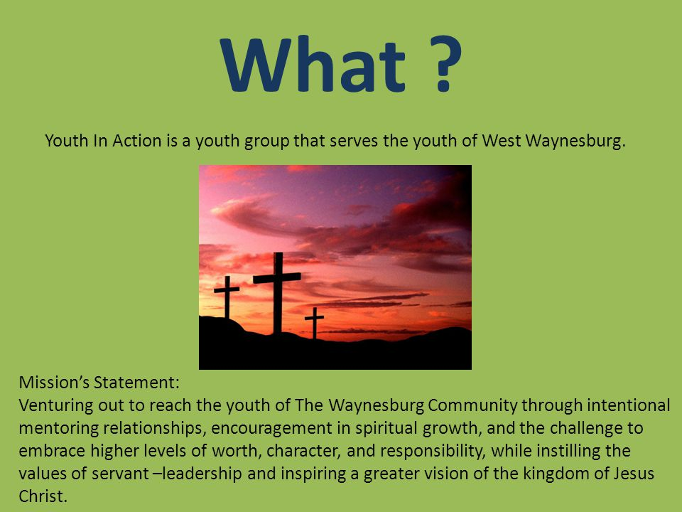 What .Youth In Action is a youth group that serves the youth of West Waynesburg.