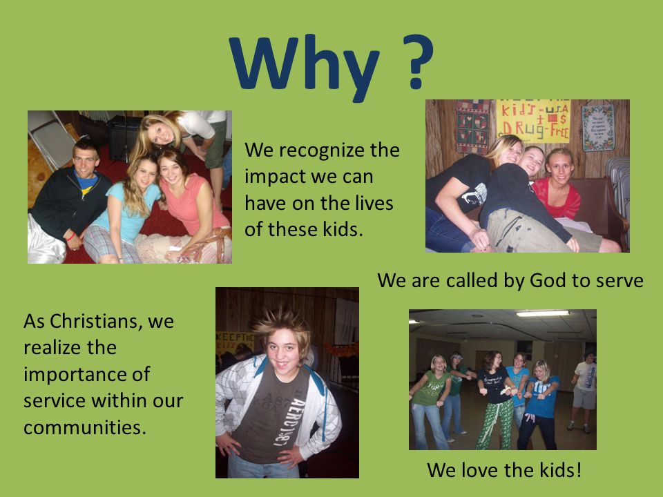Why .We are called by God to serve We love the kids.
