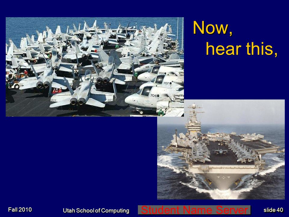 Student Name Server Utah School of Computing slide 39 hear this, Fall 2010 Now,