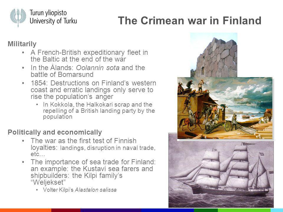 The Crimean war in Finland Militarily A French-British expeditionary fleet in the Baltic at the end of the war In the Ålands: Oolannin sota and the ba