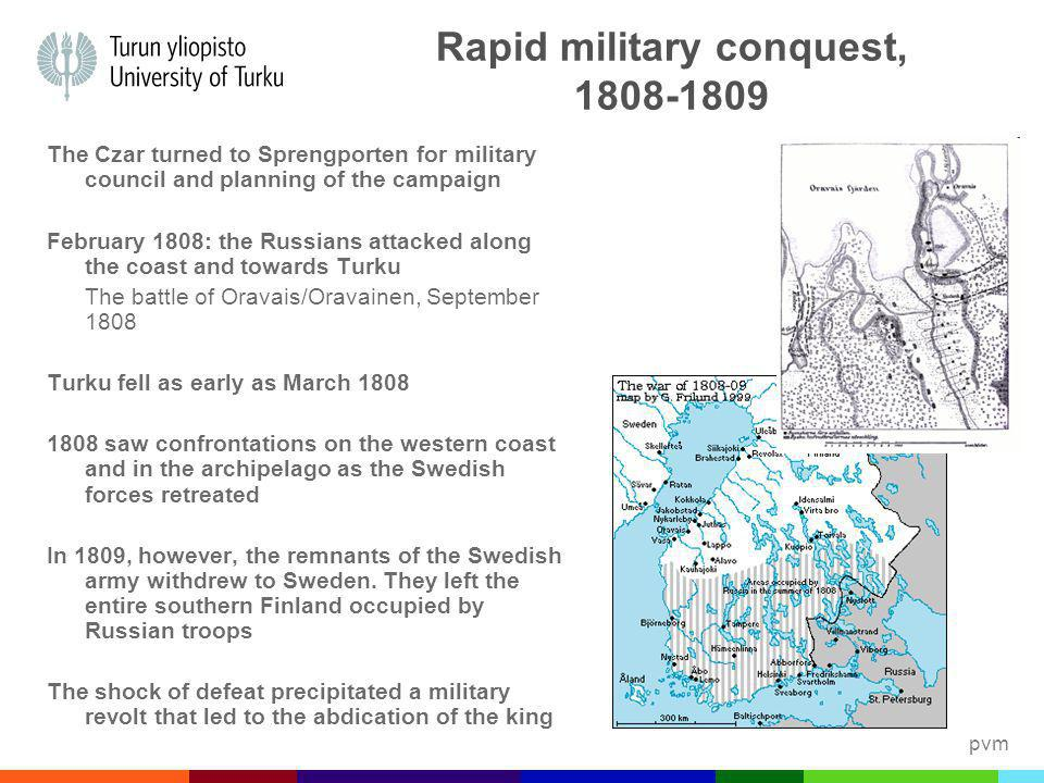 pvm Rapid military conquest, 1808-1809 The Czar turned to Sprengporten for military council and planning of the campaign February 1808: the Russians a