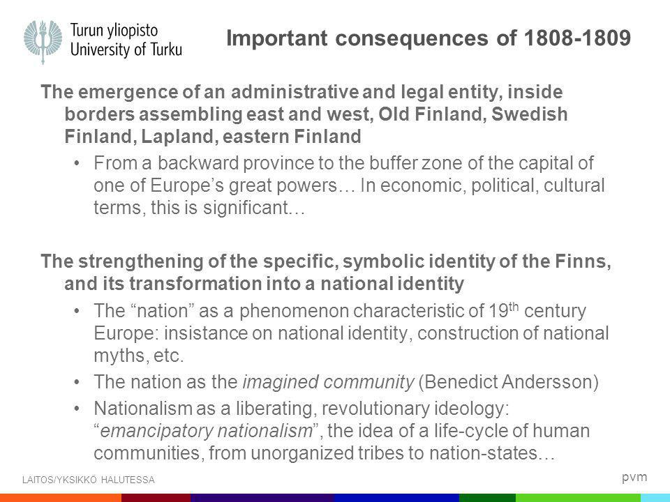pvm LAITOS/YKSIKKÖ HALUTESSA Important consequences of 1808-1809 The emergence of an administrative and legal entity, inside borders assembling east a
