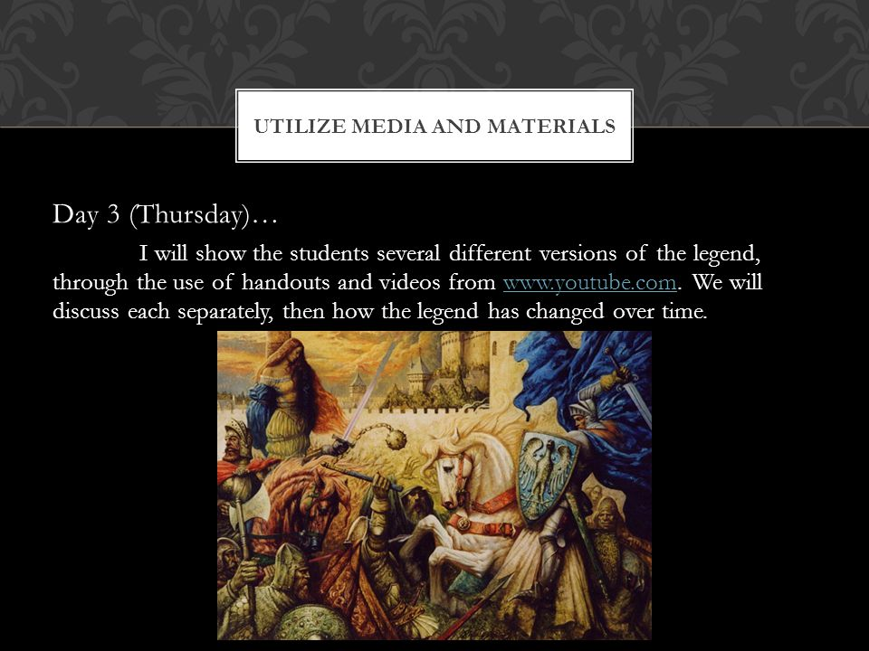 Day 3 (Thursday)… I will show the students several different versions of the legend, through the use of handouts and videos from www.youtube.com.