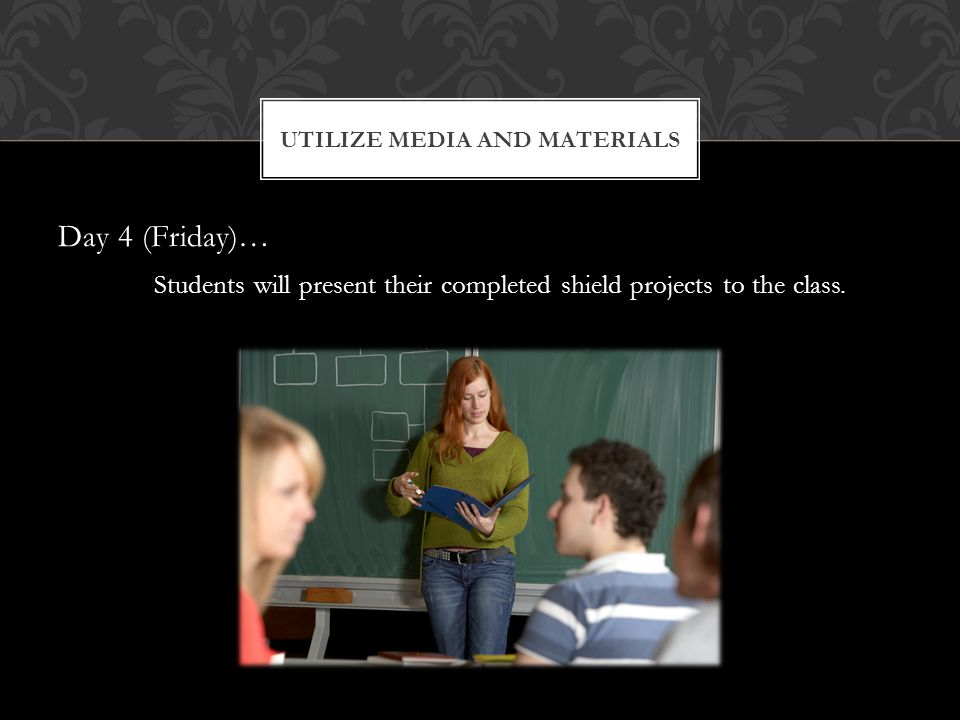 Day 4 (Friday)… Students will present their completed shield projects to the class.