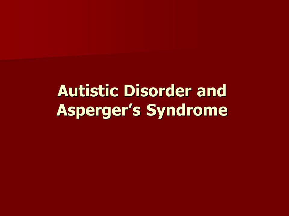 Autistic Disorder and Aspergers Syndrome