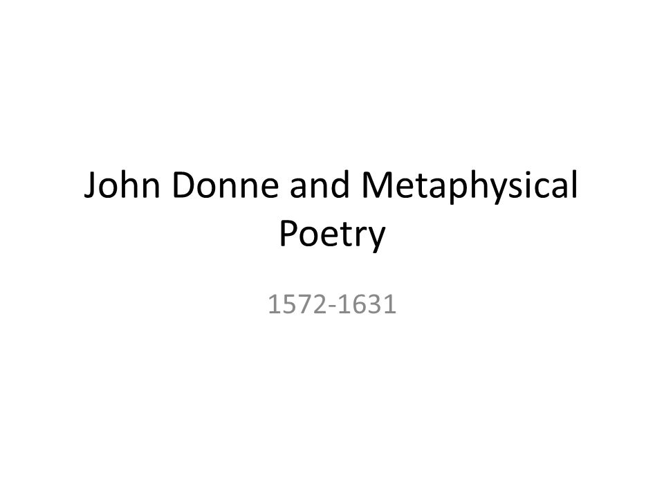 John Donne and Metaphysical Poetry 1572-1631
