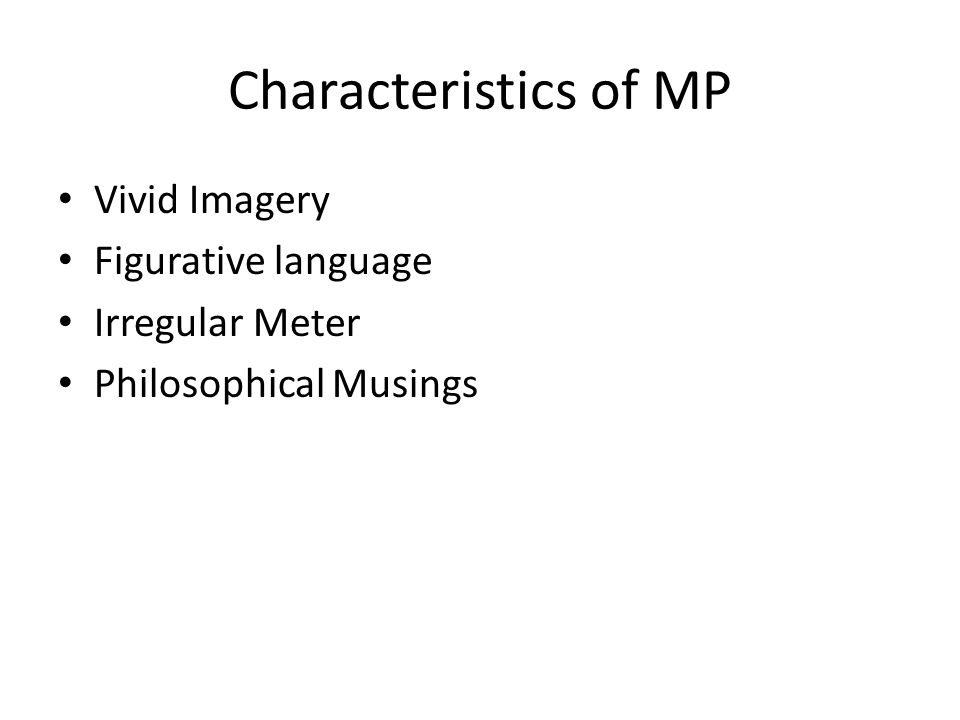 Characteristics of MP Vivid Imagery Figurative language Irregular Meter Philosophical Musings